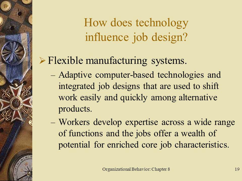 Organizational Behavior: Chapter 819 How does technology influence job design.