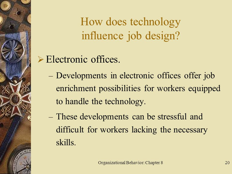 Organizational Behavior: Chapter 820 How does technology influence job design.