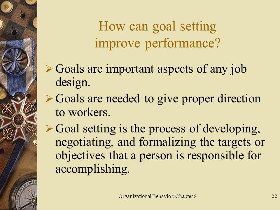 Organizational Behavior: Chapter 822 How can goal setting improve performance.