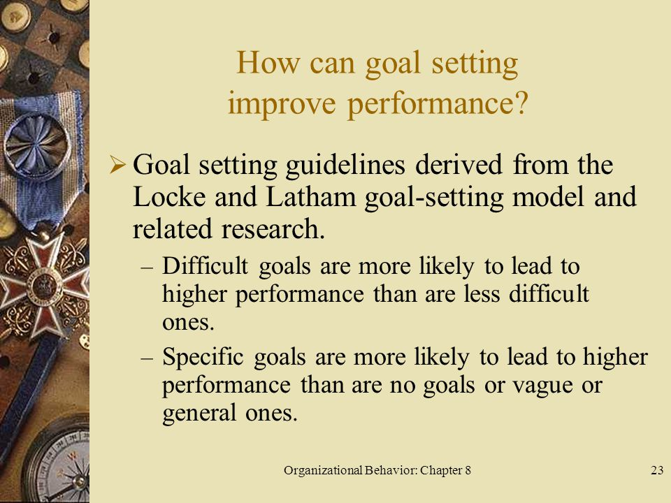 Organizational Behavior: Chapter 823 How can goal setting improve performance.