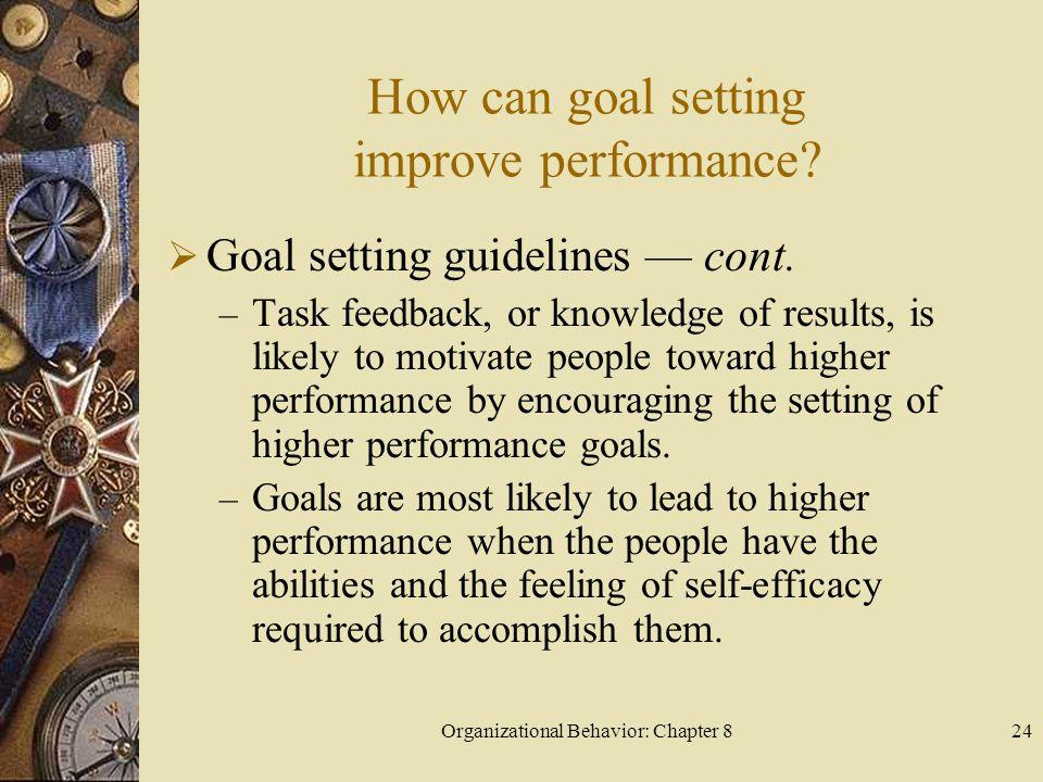 Organizational Behavior: Chapter 824 How can goal setting improve performance.