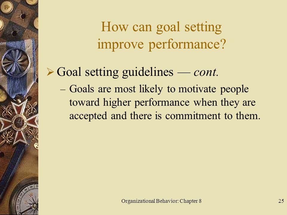 Organizational Behavior: Chapter 825 How can goal setting improve performance.