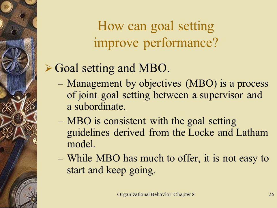 Organizational Behavior: Chapter 826 How can goal setting improve performance.