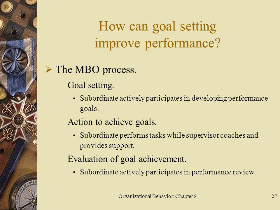 Organizational Behavior: Chapter 827 How can goal setting improve performance.