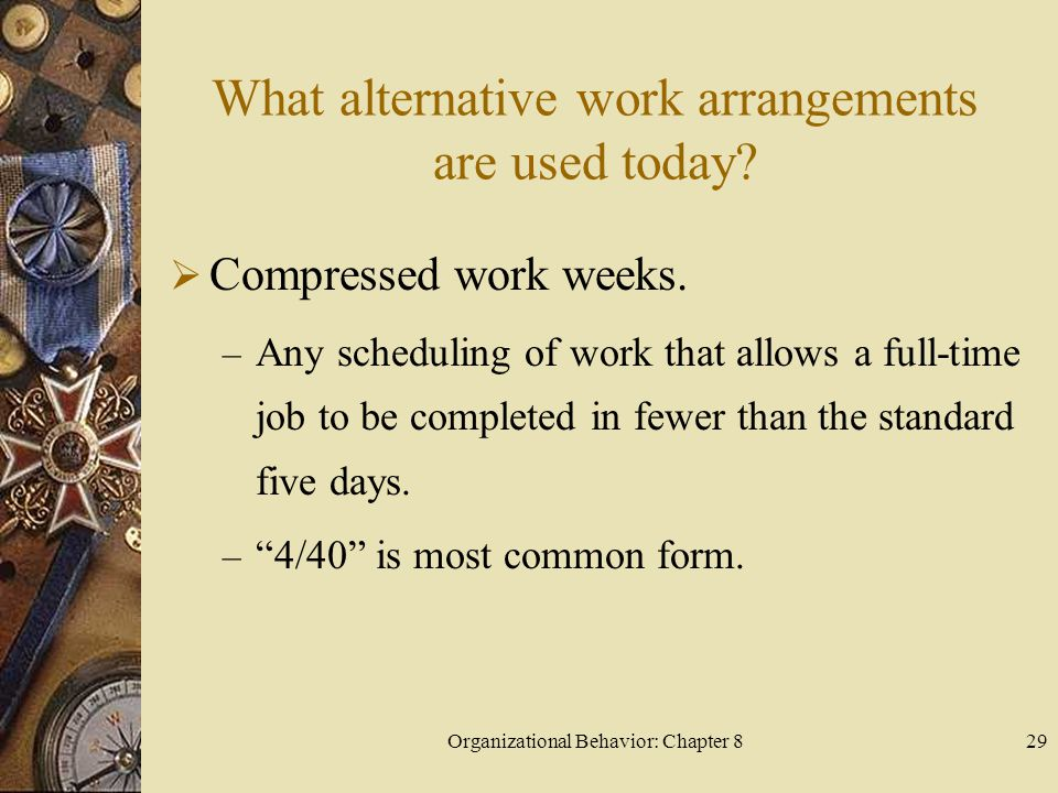 Organizational Behavior: Chapter 829 What alternative work arrangements are used today.