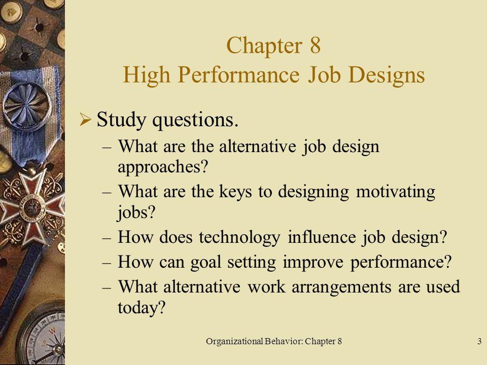 Organizational Behavior: Chapter 83 Chapter 8 High Performance Job Designs Study questions.
