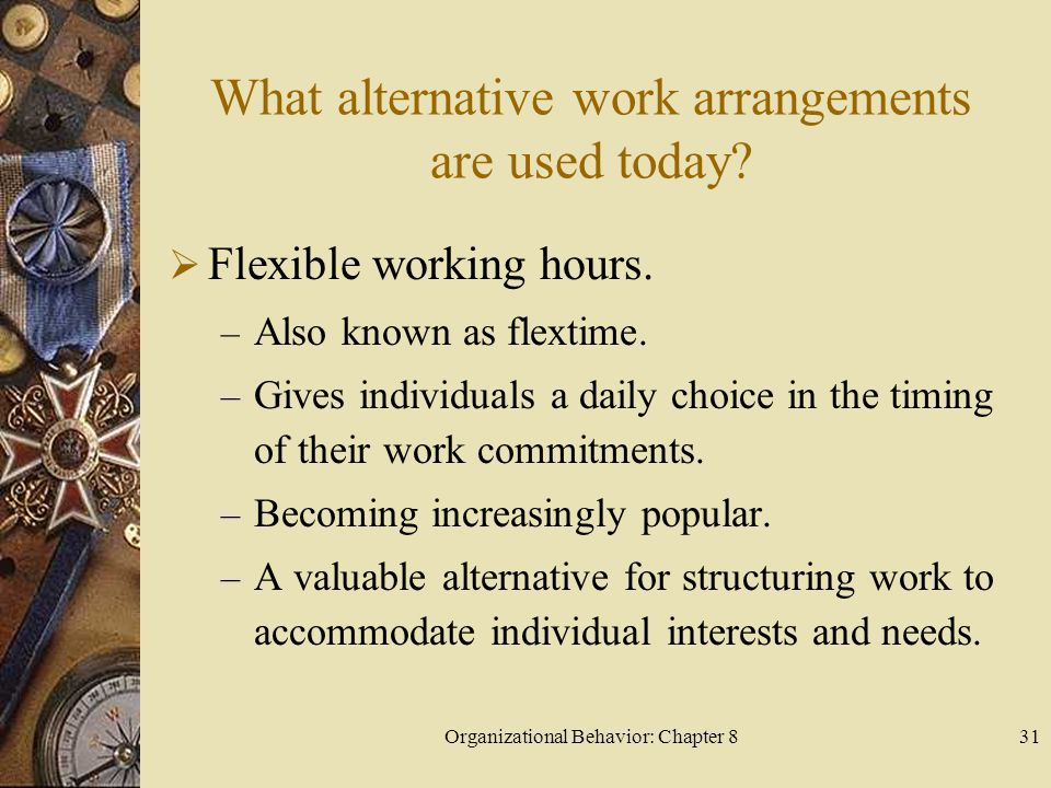 Organizational Behavior: Chapter 831 What alternative work arrangements are used today.