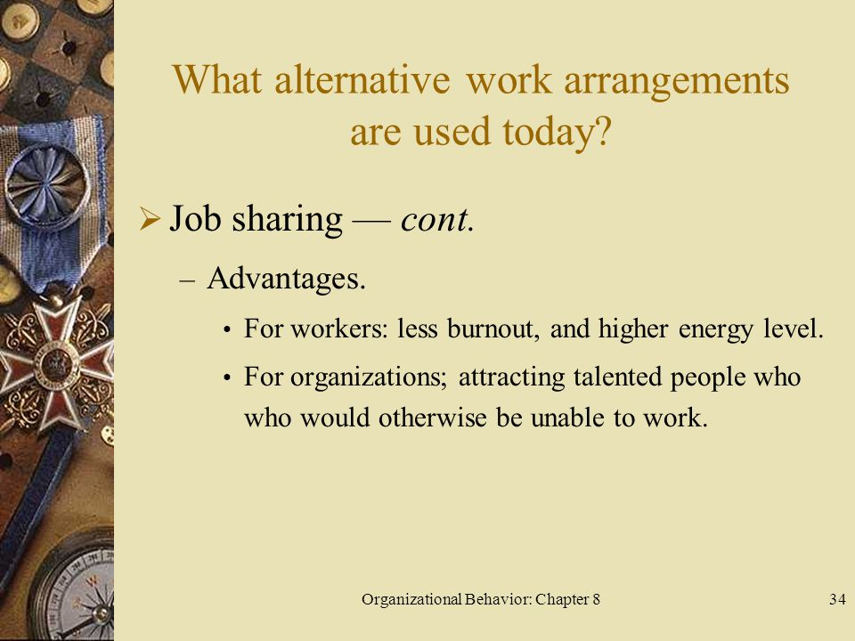 Organizational Behavior: Chapter 834 What alternative work arrangements are used today.