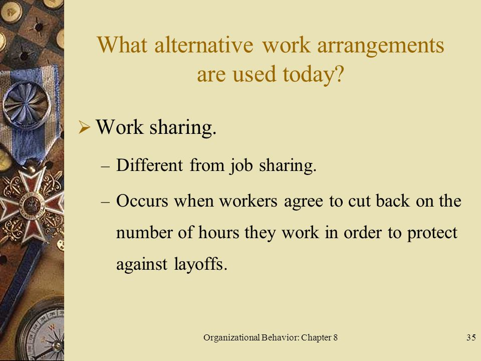 Organizational Behavior: Chapter 835 What alternative work arrangements are used today.