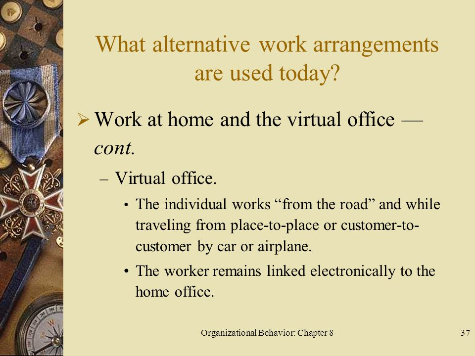 Organizational Behavior: Chapter 837 What alternative work arrangements are used today.