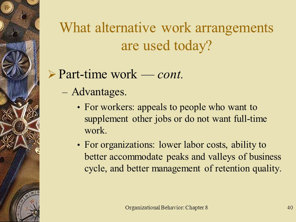 Organizational Behavior: Chapter 840 What alternative work arrangements are used today.