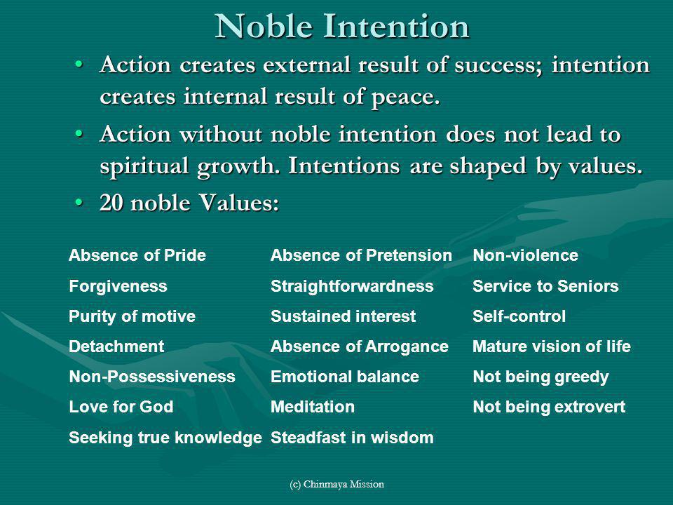 (c) Chinmaya Mission Noble Intention Action creates external result of success; intention creates internal result of peace.Action creates external res