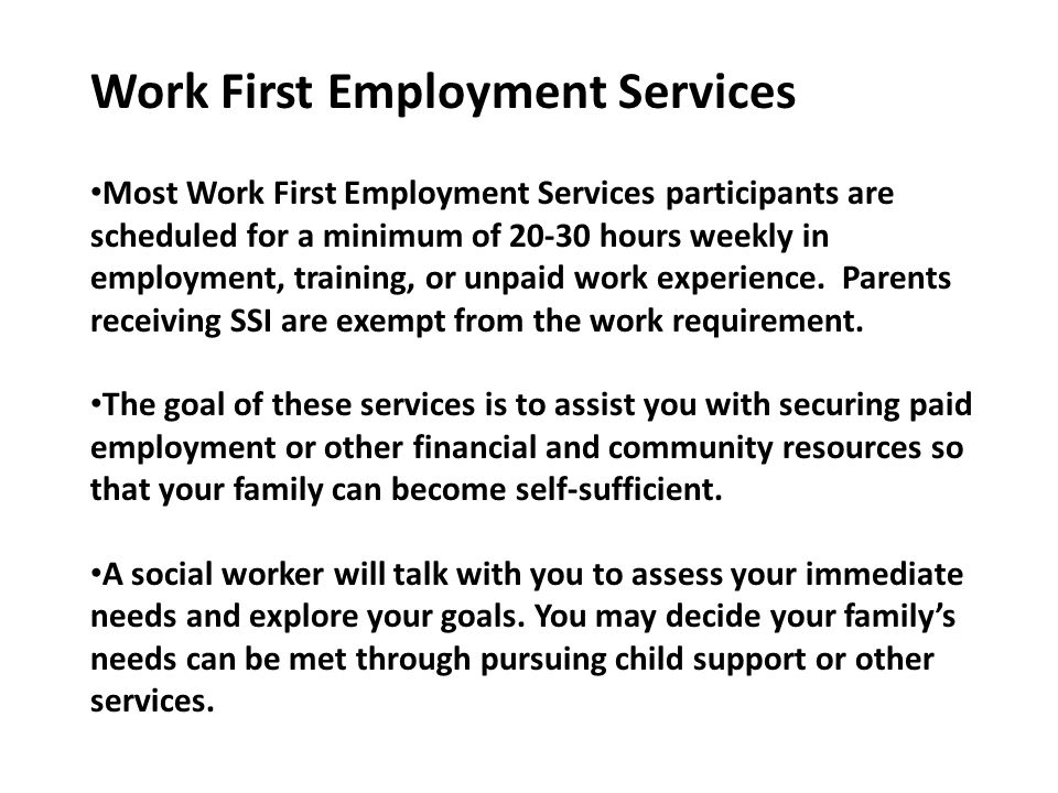 Work First Employment Services Most Work First Employment Services participants are scheduled for a minimum of 20-30 hours weekly in employment, train