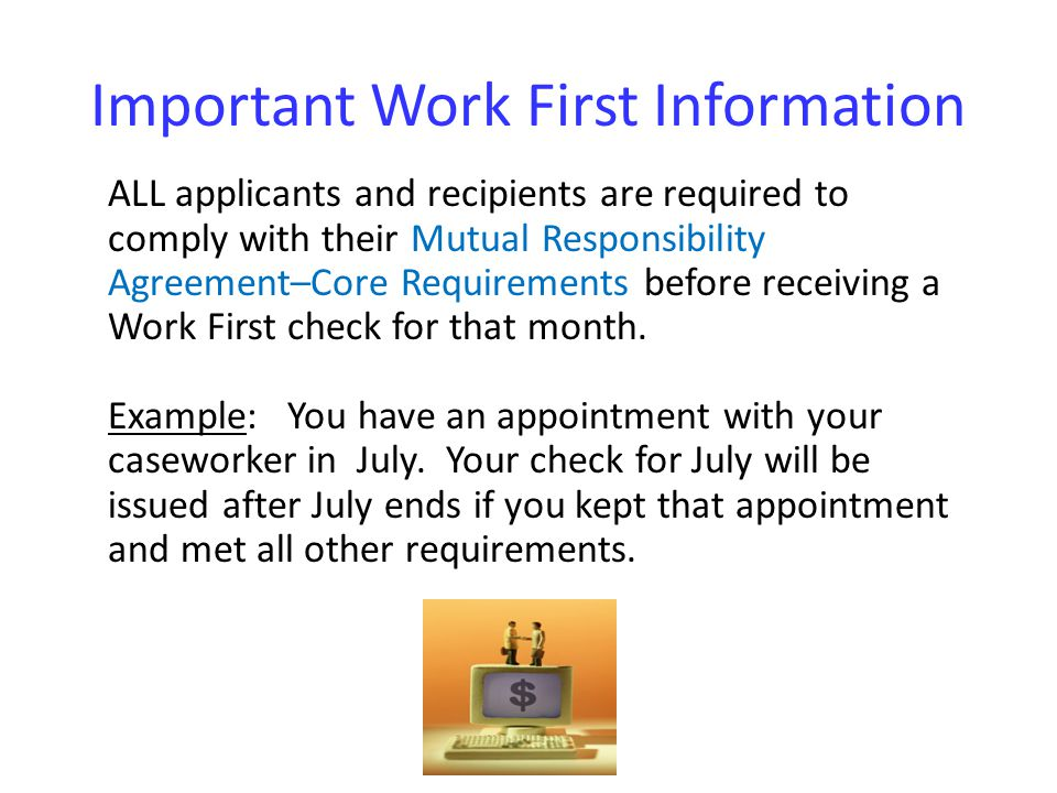 Important Work First Information ALL applicants and recipients are required to comply with their Mutual Responsibility Agreement–Core Requirements bef