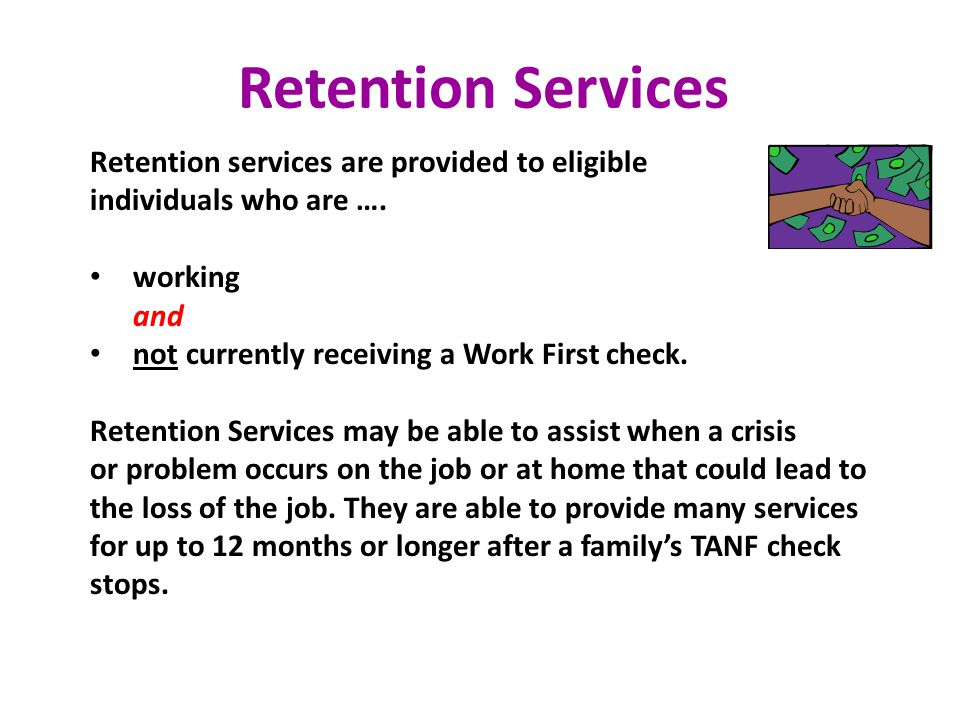 Retention Services Retention services are provided to eligible individuals who are …. working and not currently receiving a Work First check. Retentio