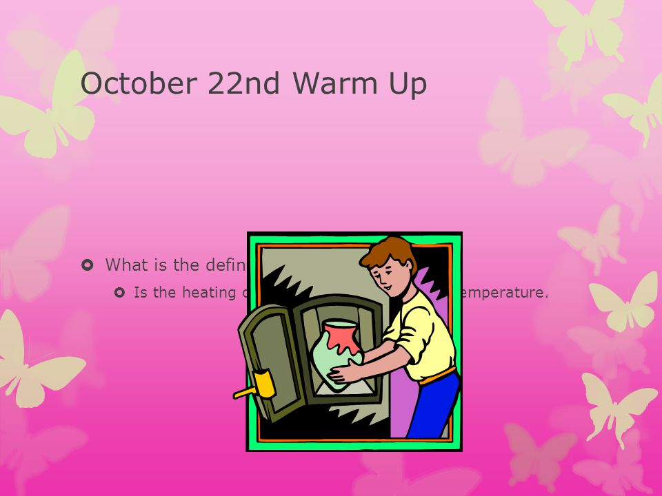 October 22nd Warm Up What is the definition of Firing.