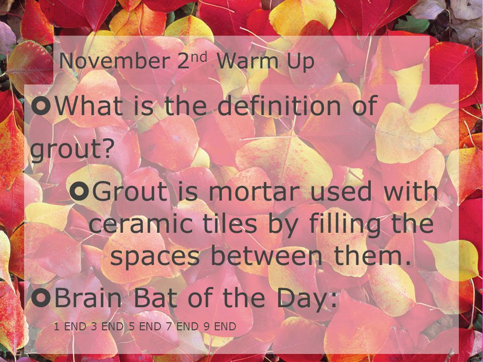 November 2 nd Warm Up What is the definition of grout.