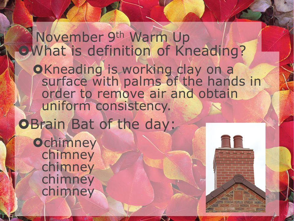 November 9 th Warm Up What is definition of Kneading.