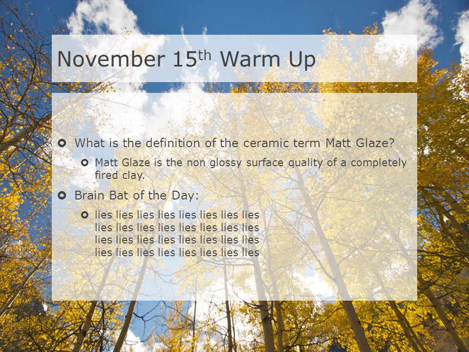 November 15 th Warm Up What is the definition of the ceramic term Matt Glaze.