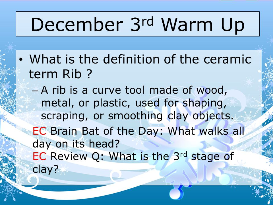December 3 rd Warm Up What is the definition of the ceramic term Rib .
