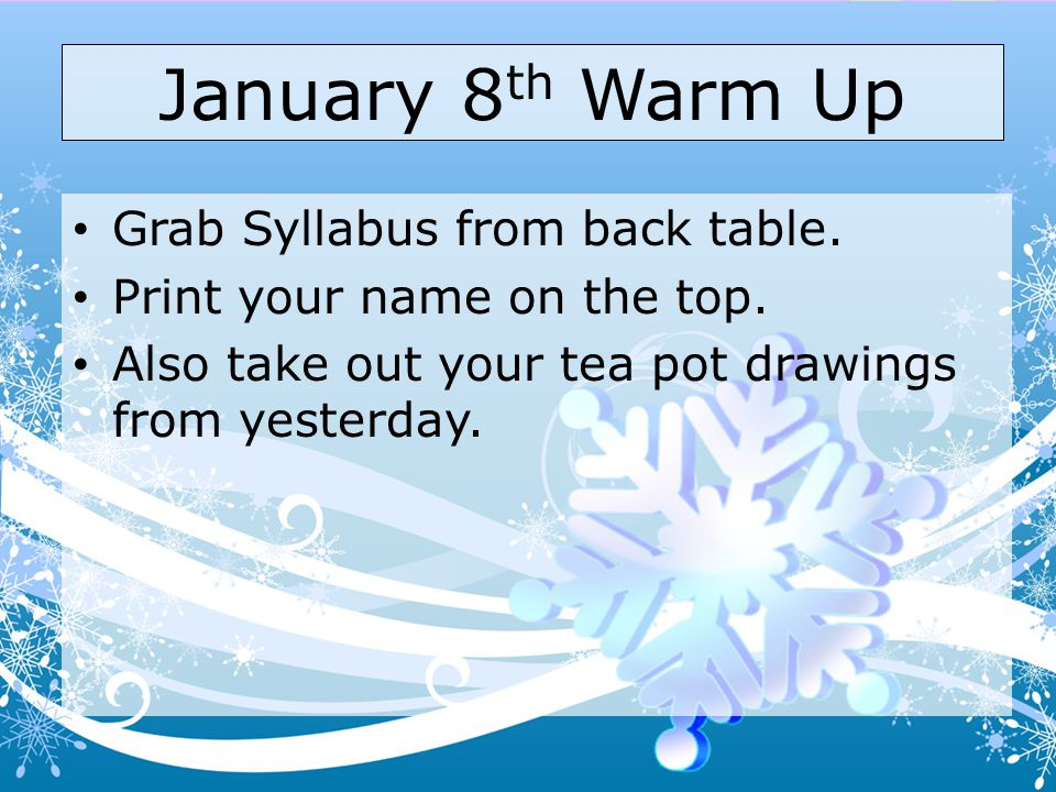 January 8 th Warm Up Grab Syllabus from back table.