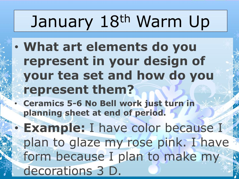 January 18 th Warm Up What art elements do you represent in your design of your tea set and how do you represent them.