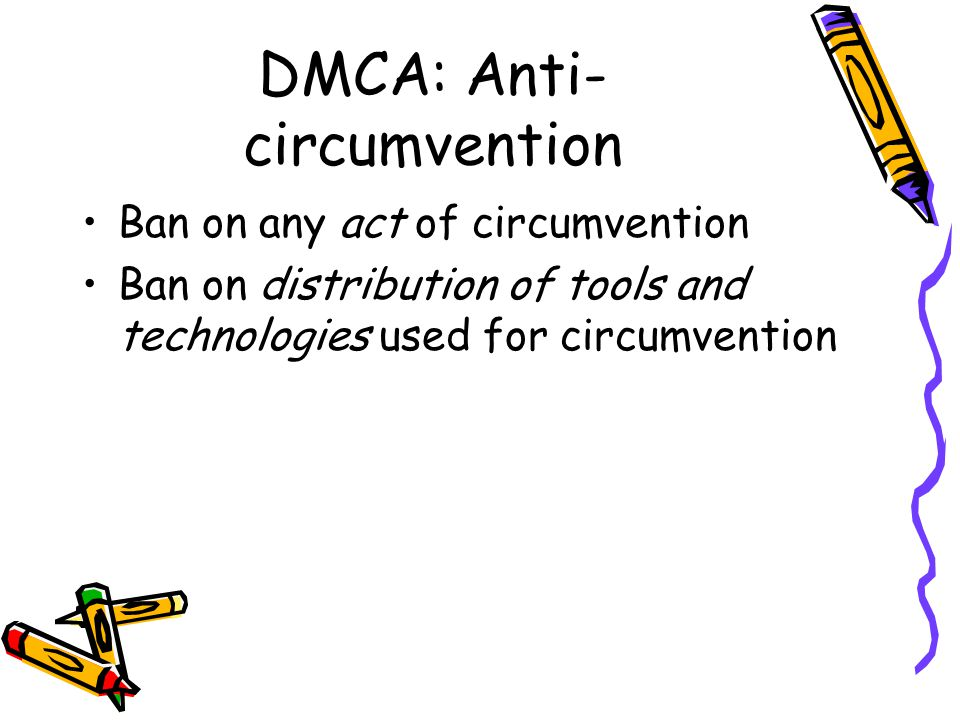 DMCA (2) Three areas of interest to higher education technology professionals: –Anti-circumvention provisions –Limitation of liability for online service providers (OSP) and within this, The notice and take down procedure