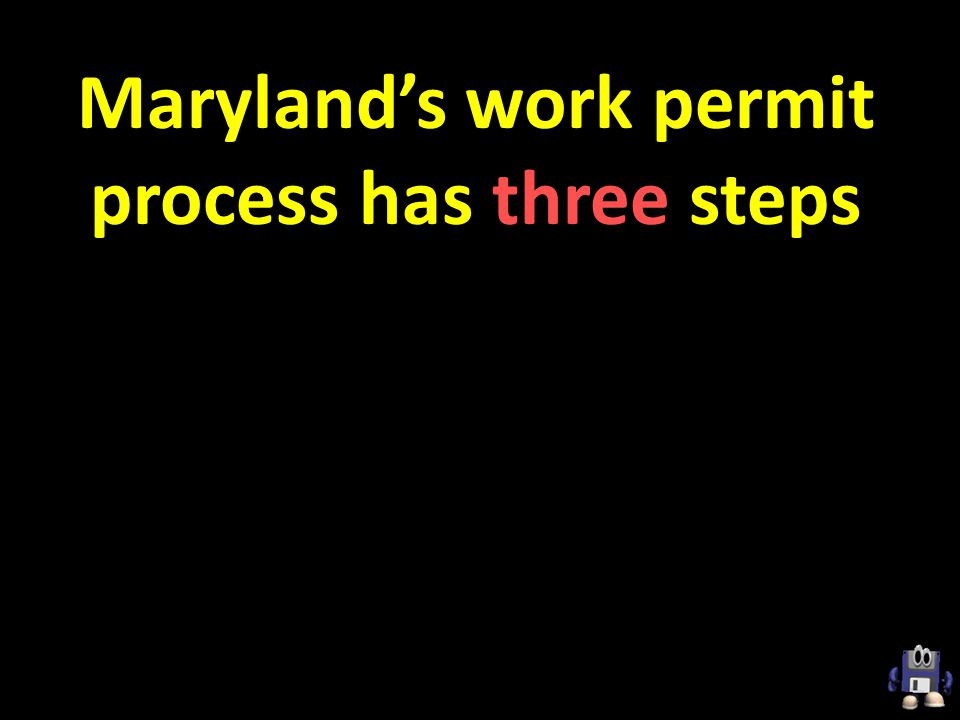 Marylands work permit process has three steps
