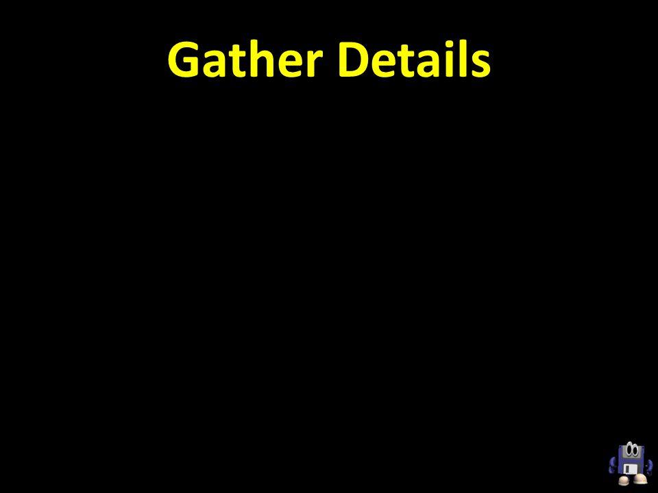 Gather Details