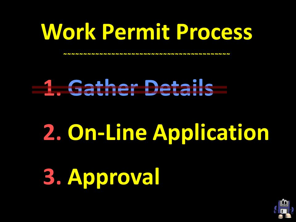 Work Permit Process ~~~~~~~~~~~~~~~~~~~~~~~~~~~~~~~~~~~~~~~~~~ 1. Gather Details 2. On-Line Application 3. Approval