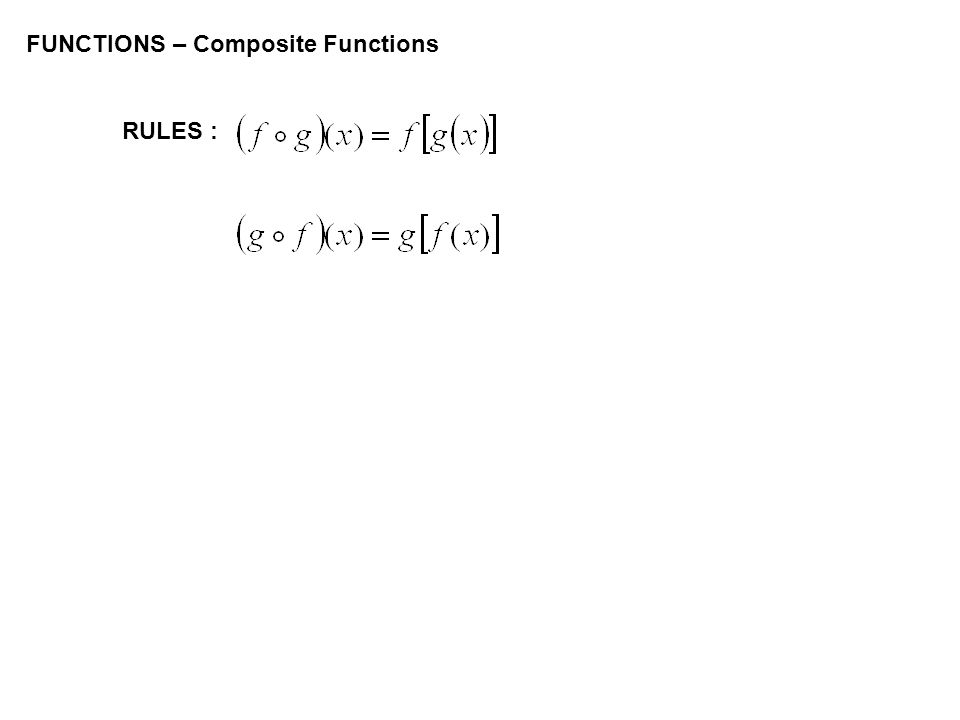 FUNCTIONS – Composite Functions RULES :