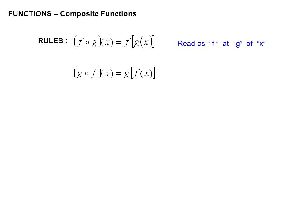 FUNCTIONS – Composite Functions RULES : Read as f at g of x