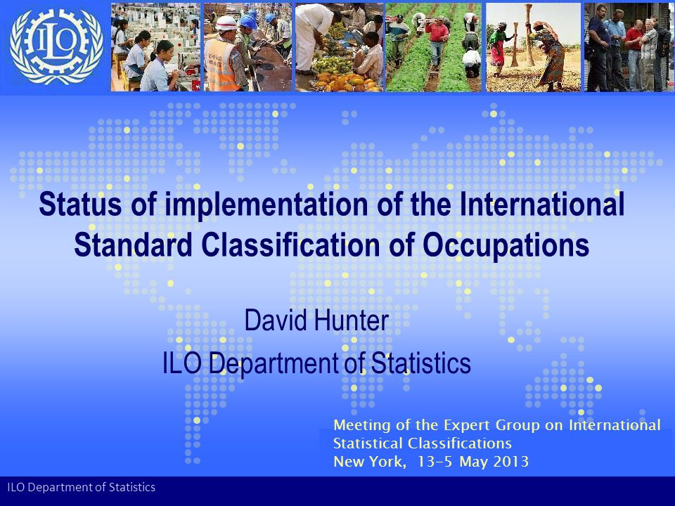 Status of implementation of the International Standard Classification of Occupations David Hunter ILO Department of Statistics Meeting of the Expert G