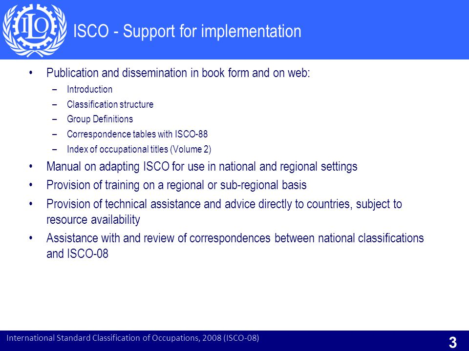 International Standard Classification of Occupations, 2008 (ISCO-08) 3 ISCO - Support for implementation Publication and dissemination in book form an