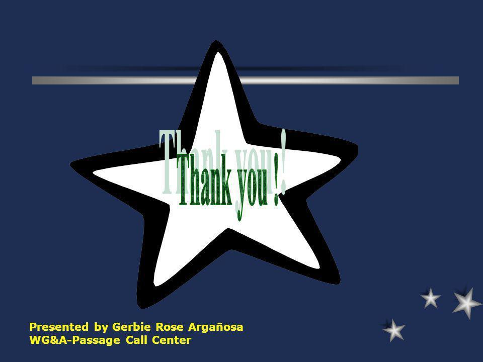 Presented by Gerbie Rose Argañosa WG&A-Passage Call Center