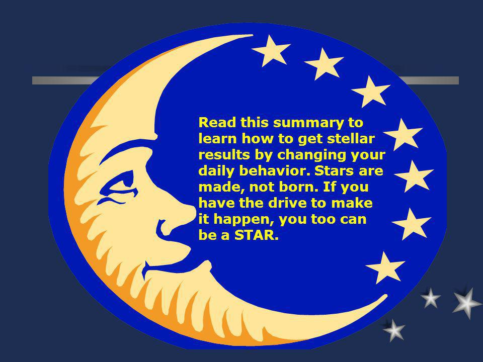Read this summary to learn how to get stellar results by changing your daily behavior. Stars are made, not born. If you have the drive to make it happ