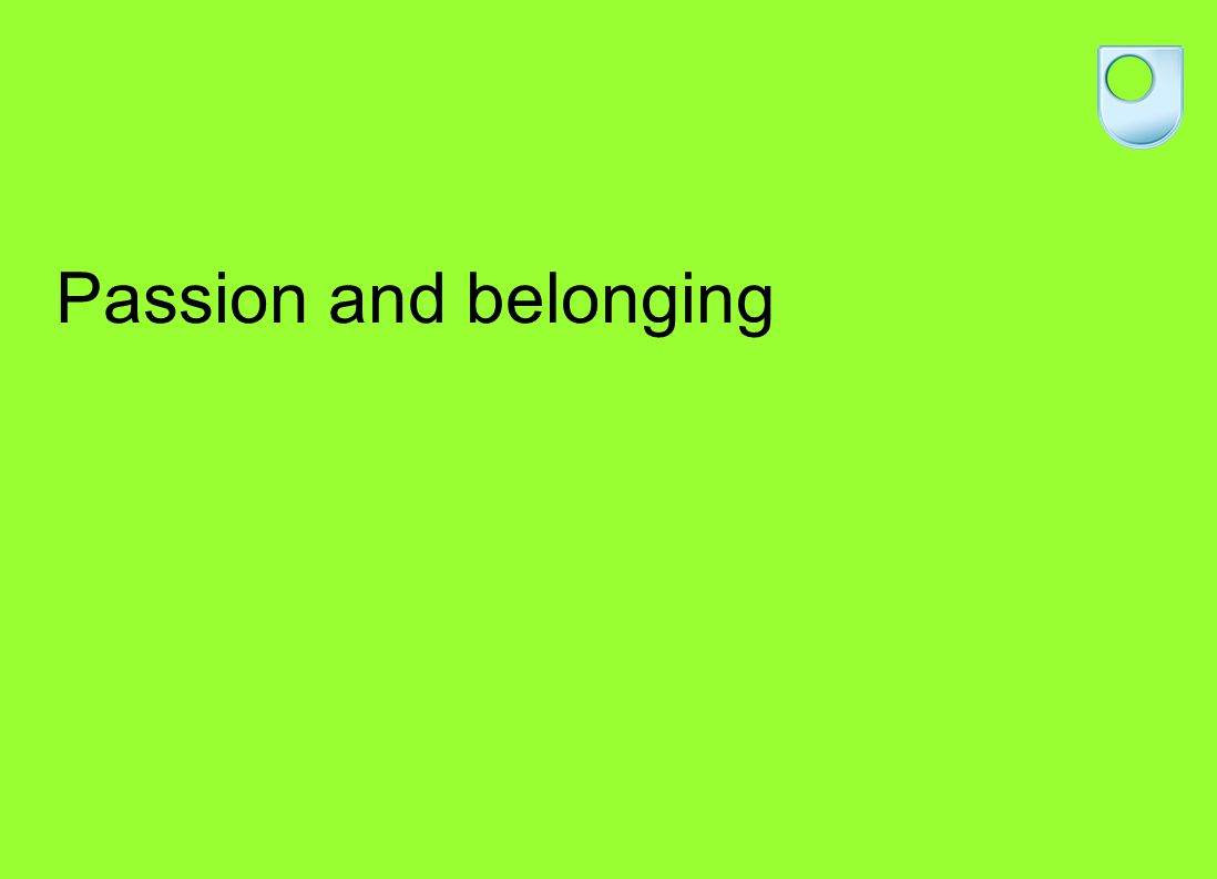 Passion and belonging