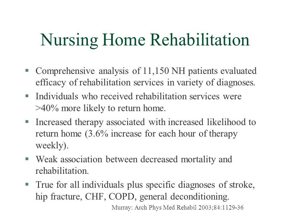 Nursing Home Rehabilitation §Comprehensive analysis of 11,150 NH patients evaluated efficacy of rehabilitation services in variety of diagnoses.