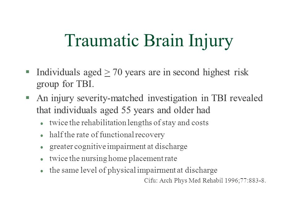 Traumatic Brain Injury §Individuals aged > 70 years are in second highest risk group for TBI.
