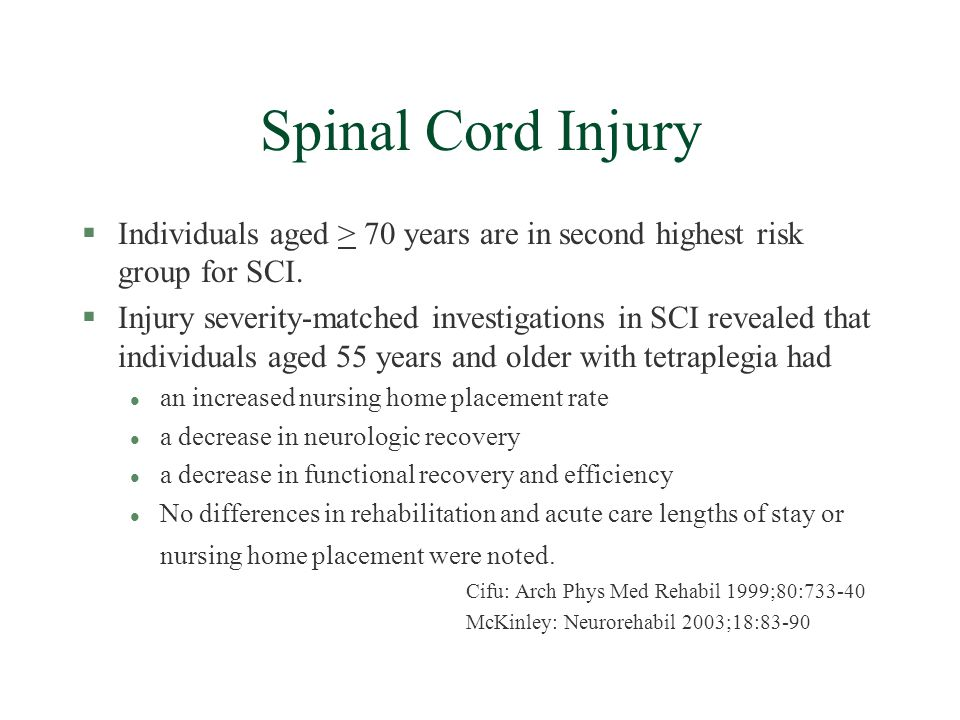 Spinal Cord Injury §Individuals aged > 70 years are in second highest risk group for SCI.