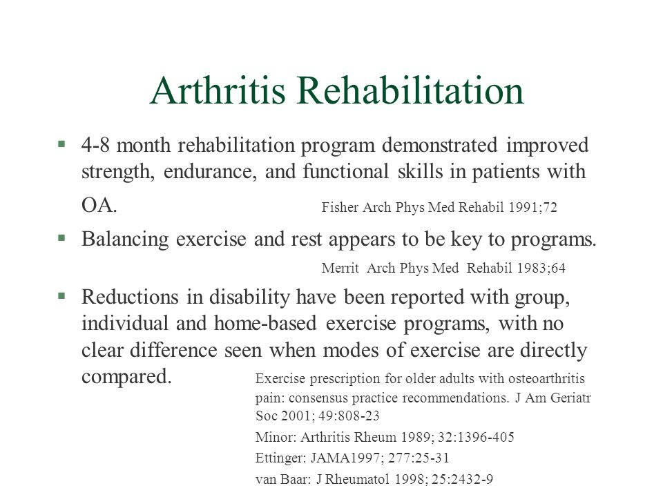 Arthritis Rehabilitation §4-8 month rehabilitation program demonstrated improved strength, endurance, and functional skills in patients with OA.