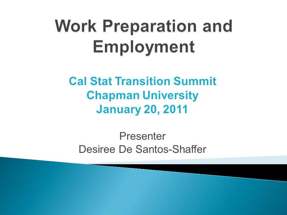 Cal Stat Transition Summit Chapman University January 20, 2011 Presenter Desiree De Santos-Shaffer