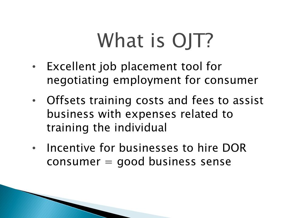 What is OJT? Excellent job placement tool for negotiating employment for consumer Offsets training costs and fees to assist business with expenses rel