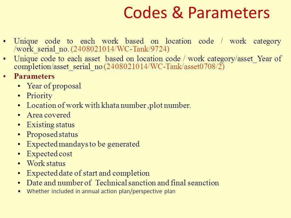 Codes & Parameters Unique code to each work based on location code / work category /work_serial_no.
