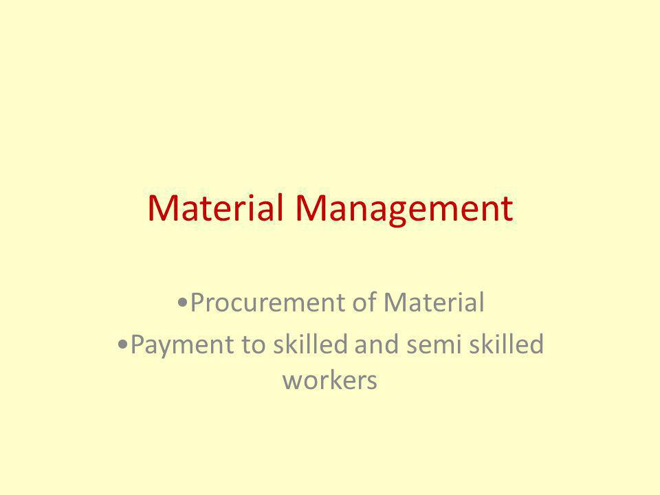 Material Management Procurement of Material Payment to skilled and semi skilled workers