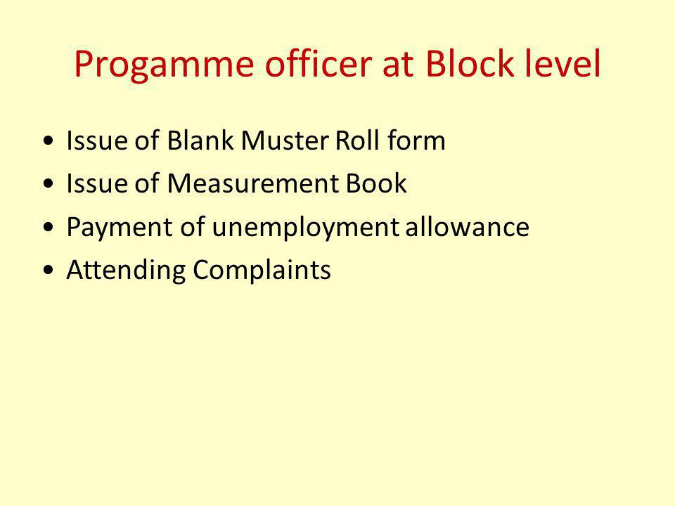 Progamme officer at Block level Issue of Blank Muster Roll form Issue of Measurement Book Payment of unemployment allowance Attending Complaints