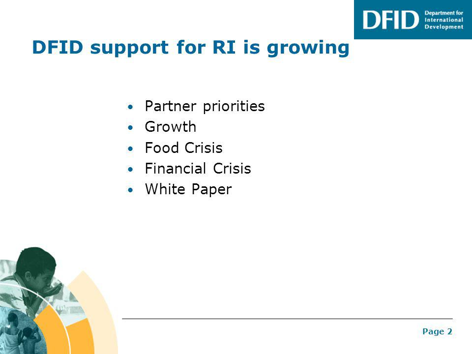 Page 2 DFID support for RI is growing Partner priorities Growth Food Crisis Financial Crisis White Paper