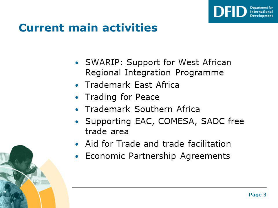 Page 3 Current main activities SWARIP: Support for West African Regional Integration Programme Trademark East Africa Trading for Peace Trademark South