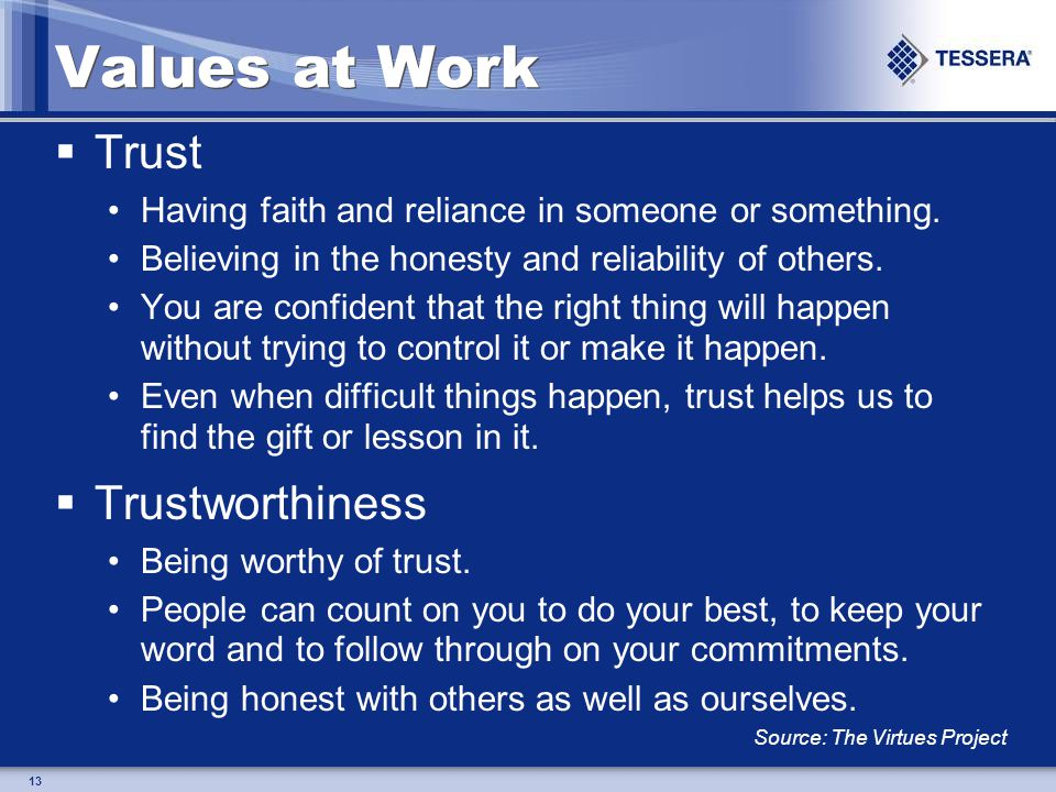 13 Values at Work Trust Having faith and reliance in someone or something.