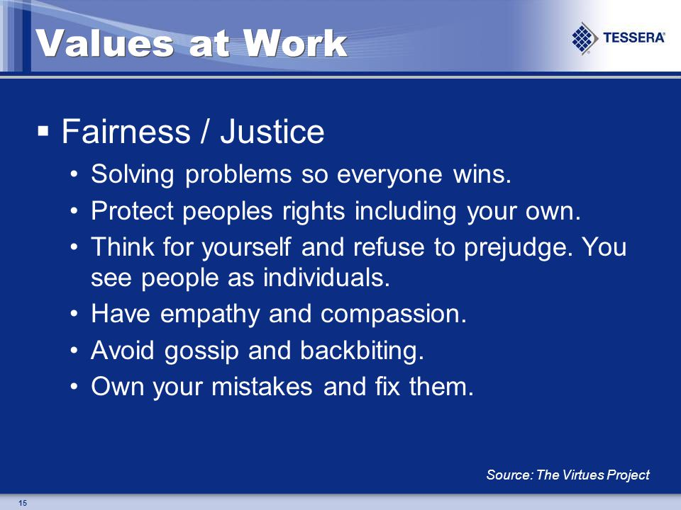 15 Values at Work Fairness / Justice Solving problems so everyone wins.